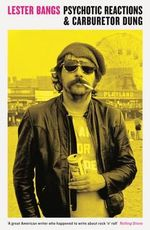Psychotic Reactions and Carburetor Dung - Lester Bangs