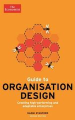The Economist Guide to Organisation Design : Creating High-Performing and Adaptable Enterprises - Naomi Stanford