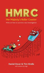 HMRC - Her Majesty's Roller Coaster : Hints on How to Survive a Tax Investigation - Daniel Dover