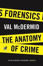 Forensics : The Anatomy of Crime - Val McDermid