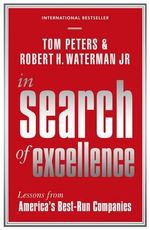 In Search of Excellence : Lessons from America's Best-Run Companies - Robert H. Jr. Waterman