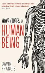 Adventures in Human Being - Gavin Francis