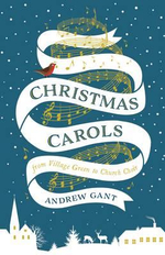 Christmas Carols : From Village Green to Church Choir - Andrew Gant