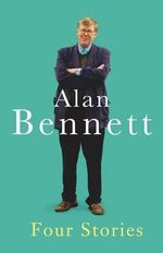 Four Stories - Alan Bennett
