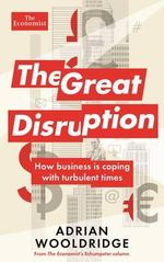 The Great Disruption : How Business is Coping with Turbulent Times - Adrian Wooldridge