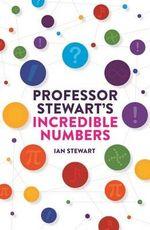 Professor Stewart's Incredible Numbers - Ian Stewart