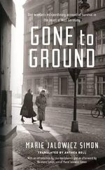 Gone to Ground : One Woman's Extraordinary Account of Survival in the Heart of Nazi Germany - Marie Jalowicz-Simon