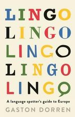 Lingo : A Language Spotters Guide to Europe - Gaston Dorren
