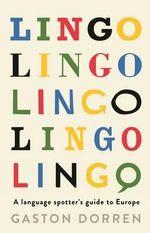 Lingo : A Language Spotters Guide to Europe - Gaston Dorren