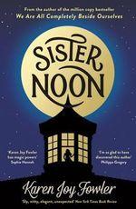 Sister Noon - Karen Joy Fowler