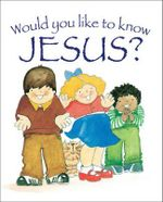 Would You Like to Know Jesus? : Would You Like to Know? - Eira Reeves, Goldsworthy
