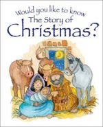 Would You Like to Know the Story of Christmas? : Would You Like to Know? - Tim Dowley