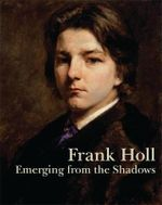 Frank Holl : Emerging from the Shadows - Mark Bills