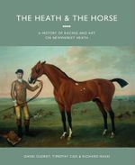 The Heath and the Horse : A History of Newmarket Heath - David Oldrey