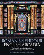 Roman Splendour, English Arcadia : The Pope's Cabinet at Stourhead - Simon Swynfen Jervis