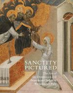 Sanctity Pictured : The Art of the Dominican and Franciscan Orders in Renaissance Italy - Trinita Kennedy
