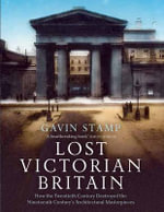 Lost Victorian Britain : How the Twentieth Century Destroyed the Nineteenth Century's Architectural Masterpieces - Gavin Stamp