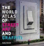 The World Atlas of Street Art and Graffiti - Rafael Schacter