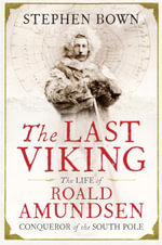 The Last Viking : The Life of Roald Amundsen - Conqueror of the South Pole - Stephen Bown