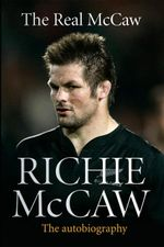 The Real McCaw : The Autobiography - Richie McCaw