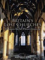 Britain's Lost Churches - Matthew Hyde