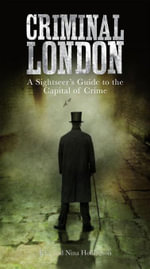 Criminal London : A Sightseer's Guide to the Capital of Crime - Kris Hollington