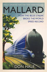 Mallard : How the 'Blue Streak' Broke the World Steam Speed Record - Don Hale