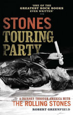 Stones Touring Party : A Journey Through America with the Rolling Stones - Robert Greenfield