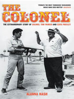 The Colonel : The Extraordinary Story Ofcoloneltom Parker and Elvis Presley - Alanna Nash