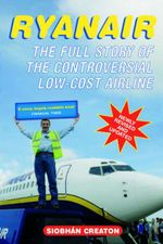Ryanair : How a Small Irish Airline Conquered Europe - Siobhan Creaton