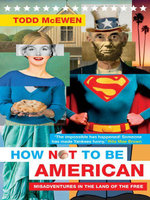 How Not to Be American : Misadventures in the Land of the Free - Todd McEwen
