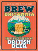 Brew Britannia : The Strange Rebirth of British Beer - Jessica Boak