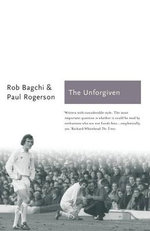 The Unforgiven : The Story of Don Revie's Leeds United - Rob Bagchi