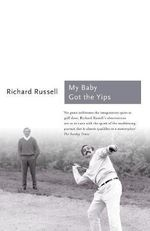 My Baby Got the Yips : The Random Thoughts of an Unprofessional Golfer - Richard Russell
