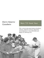 Wait Till Next Year - Doris Kearns Goodwin