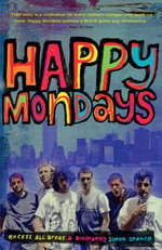 Happy Mondays : Excess All Areas - Simon Spence