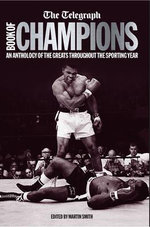 The Telegraph Book of Champions : An Anthology of the Greats Throughout the Sporting Year