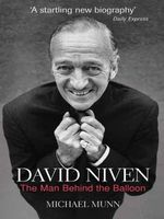 David Niven : The Man Behind the Balloon - Michael Munn