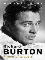 Richard Burton : Prince of Players - Michael Munn