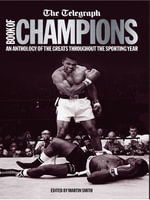The Telegraph Book of Champions : An Anthology of the Greats Throughout the Sporting Year - Martin Smith