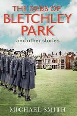 The Debs of Bletchley Park and Other Stories - Michael Smith