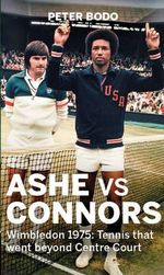Ashe vs Connors : Wimbledon 1975 - Tennis That Went Beyond Centre Court - Peter Bodo