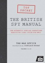The British Spy Manual : The Authentic Special Operations Executive (SOE) Guide for WW II - Imperial War Museum (Great Britain)