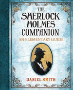 The Sherlock Holmes Companion : An Elementary Guide - Daniel Smith