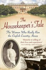 The Housekeeper's Tale : The Women Who Really Ran the English Country House - Tessa Boase