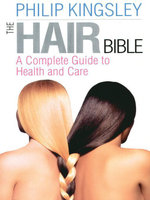 The Hair Bible : A Complete Guide to Health and Care - Philip Kingsley