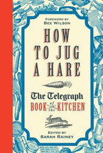 How to Jug a Hare : The Telegraph Book of the Kitchen - Sarah Rainey