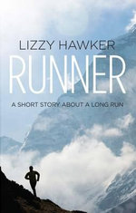 Runner : A short story about a long run - Lizzy Hawker