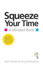 Squeeze Your Time : A Mindset Book - Mark Dando