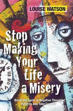 Stop Making Your Life a Misery - Louise Watson
